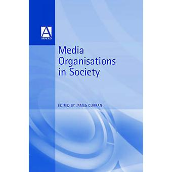 Media Organisations in Society by Curran & James