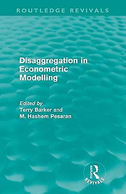 Disaggregation in Econometric Modelling Routledge Revivals by Barker & Terry