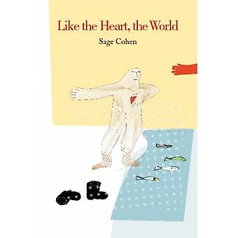 Like the Heart the World by Cohen & Sage