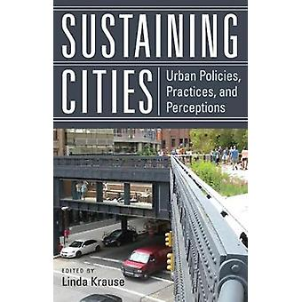 Sustaining Cities Urban Policies Practices and Perceptions by Krause & Linda