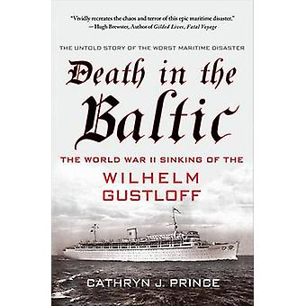 Death in the Baltic The World War II Sinking of the Wilhelm Gustloff by Prince & Cathryn J