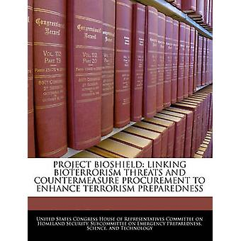 Project Bioshield Linking Bioterrorism Threats And Countermeasure Procurement To Enhance Terrorism Preparedness by United States Congress House of Represen
