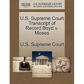 U.S. Supreme Court Transcript of Record Boyd v. Moses by U.S. Supreme Court