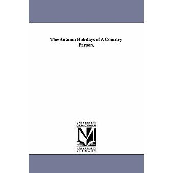 The Autumn Holidays of A Country Parson. by Boyd & Andrew Kennedy Hutchinson