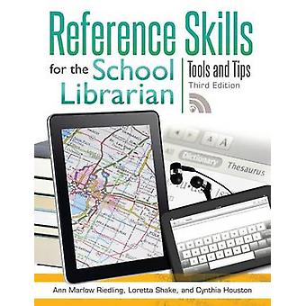 Reference Skills for the School Librarian Tools and Tips by Riedling & Ann