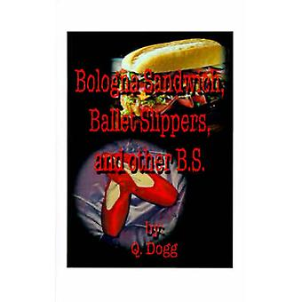 Bologna Sandwich Ballet Slippers and Other B.S. by Dogg & Q.