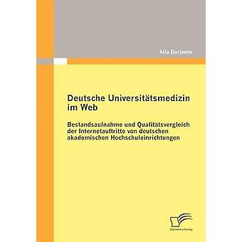 Deutsche Universittsmedizin im Web Bestandsaufnahme und Qualittsvergleich der Internetauftritte von deutschen akademischen Hochschuleinrichtungen by Gurjanov & Alla