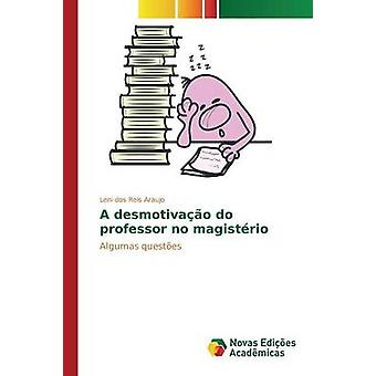 A desmotivao do professor no magistrio by dos Reis Araujo Leni