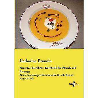 Neuestes bewhrtes Kochbuch fr Fleisch und Fasttage by Braunin & Katharina