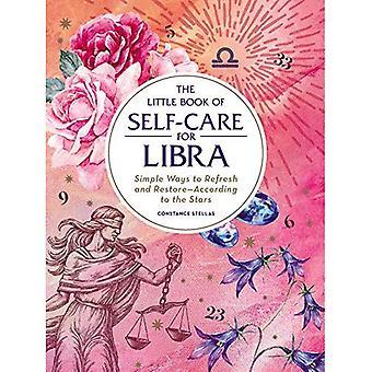 The Little Book van zelfzorg voor Weegschaal: eenvoudige manieren om te vernieuwen en Restore-volgens de sterren (astrologie zelfzorg)