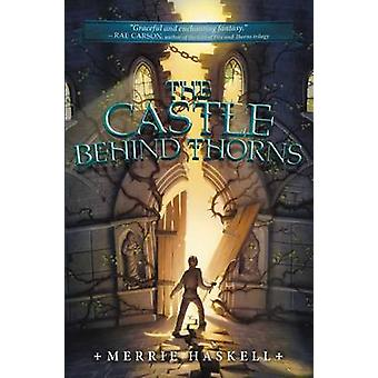 The Castle Behind Thorns by Merrie Haskell - 9780062008213 Book