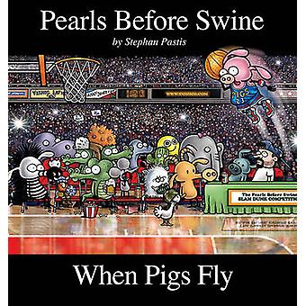 When Pigs Fly - A Pearls Before Swine Collection by Pastis - Stephan -