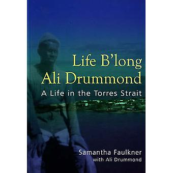 Life B'long Ali Drummond - A Life in the Torres Strait by Samantha Fau