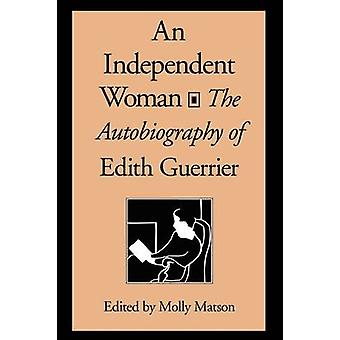 An Independent Woman - The Autobiography of Edith Guerrier by Edith Gu