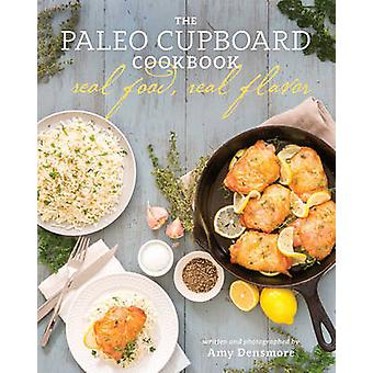 The Paleo Cupboard Cookbook - Real Food - Real Flavor by Amy Densmore
