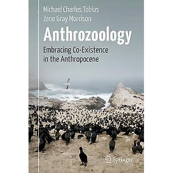 Anthrozoology - Embracing Co-Existence in the Anthropocene by Michael