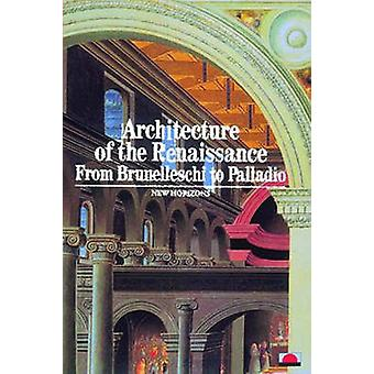 Architecture of the Renaissance - From Brunelleschi to Palladio by Ber