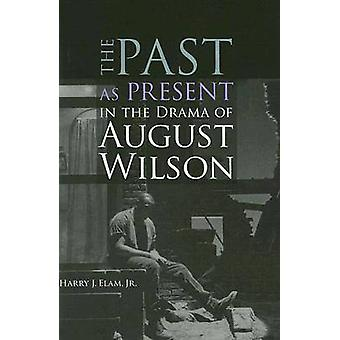 The Past as Present in the Drama of August Wilson by Harry J. Elam -