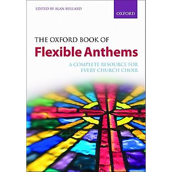 The Oxford Book of Flexible Anthems: Paperback: A Complete Resource for Every Church Choir (Paperback) by Bullard Alan