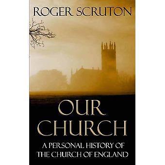 Our Church: A Personal History of the Church of England (Paperback) by Scruton Roger