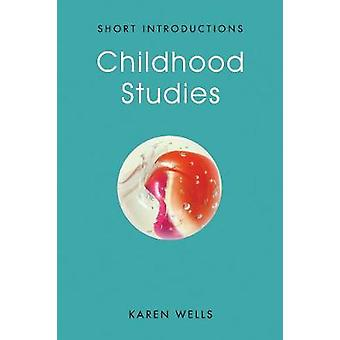 Childhood Studies - Making Young Subjects by Karen Wells - 97807456702