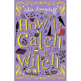 Wie man eine Hexe von Abie Longstaff - 9781407162515 Buch zu fangen