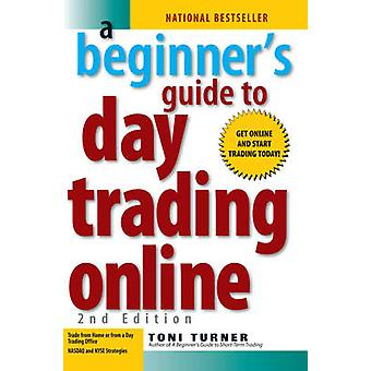 A Beginner's Guide to Day Trading Online (2nd Revised edition) by Ton