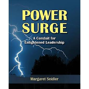 Power Surge - A Conduit for Enlightened Leadership by Margaret Seidler