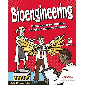 Bioengineering - Discover How Nature Inspires Human Designs by Christi