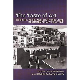 The Taste of Art - Food - Cooking - and Counterculture in Contemporary