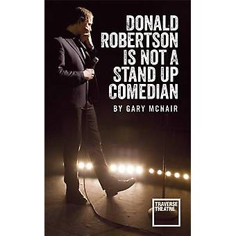 Donald Robertson is Not a Stand Up Comedian by Gary McNair - 97817831