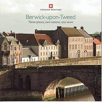 Berwick-Upon-Tweed - Three Places - Two Nations - One Town by Adam Men