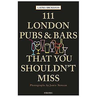 111 London Pubs and Bars That You Shouldn't Miss by Laura Richards -