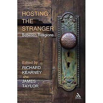 Hosting the Stranger - Between Religions by James Taylor - Richard Kea