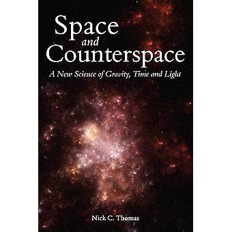 Space and Counterspace - A New Science of Gravity - Time and Light by