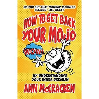 How to Get Back Your Mojo - By Understanding Your Inner Gremlin by Ann