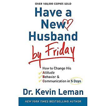 Avoir un nouveau mari de vendredi: comment changer son Attitude, de comportement & de Communication en 5 jours
