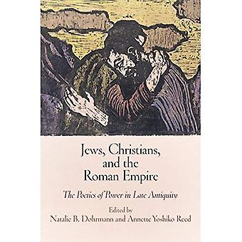 Jews, Christians, and the Roman Empire: The Poetics of Power in Late Antiquity (Jewish Culture & Contexts)