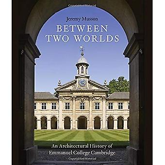 Between Two Worlds: An�Architectural History of�Emmanuel College, Cambridge