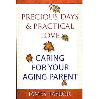 Precious Days and Practical Love: Caring for You Aging Parent