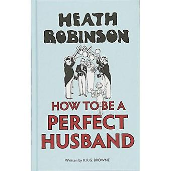 Heath Robinson: How to be a Perfect Husband
