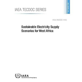 Sustainable Electricity Supply Scenarios for West Africa (IAEA TECDOC Series)
