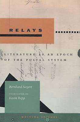 Relays - Literature as an Epoch of the Postal System by Bernhard Siega