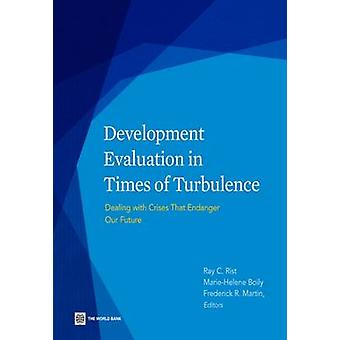 Development Evaluation in Times of Turbulence Dealing with Crises That Endanger Our Future by Boily & MarieHelene