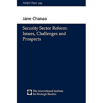 Security Sector Reform  Issues Challenges and Prospects by Chanaa & Jane