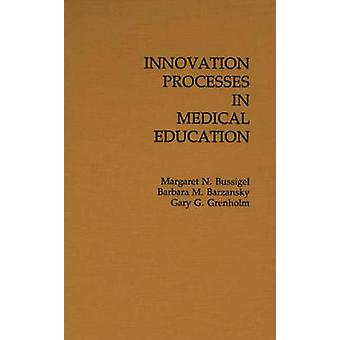 Innovation Processes in Medical Schools. by Bussigel & Margaret N.