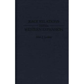 Race Relations Within Western Expansion by Levine & Alan J.