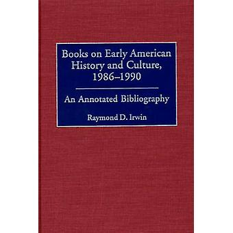 Books on Early American History and Culture 19861990 An Annotated Bibliography by Irwin & Raymond D.