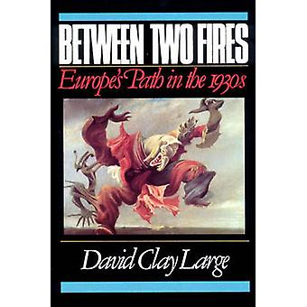 Between Two Fires Europes Path in the 1930s by Large & David Clay