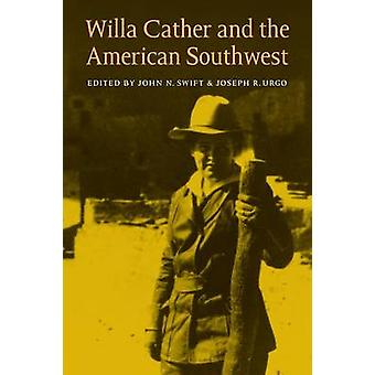 Willa Cather and the American Southwest by Swift & John N.